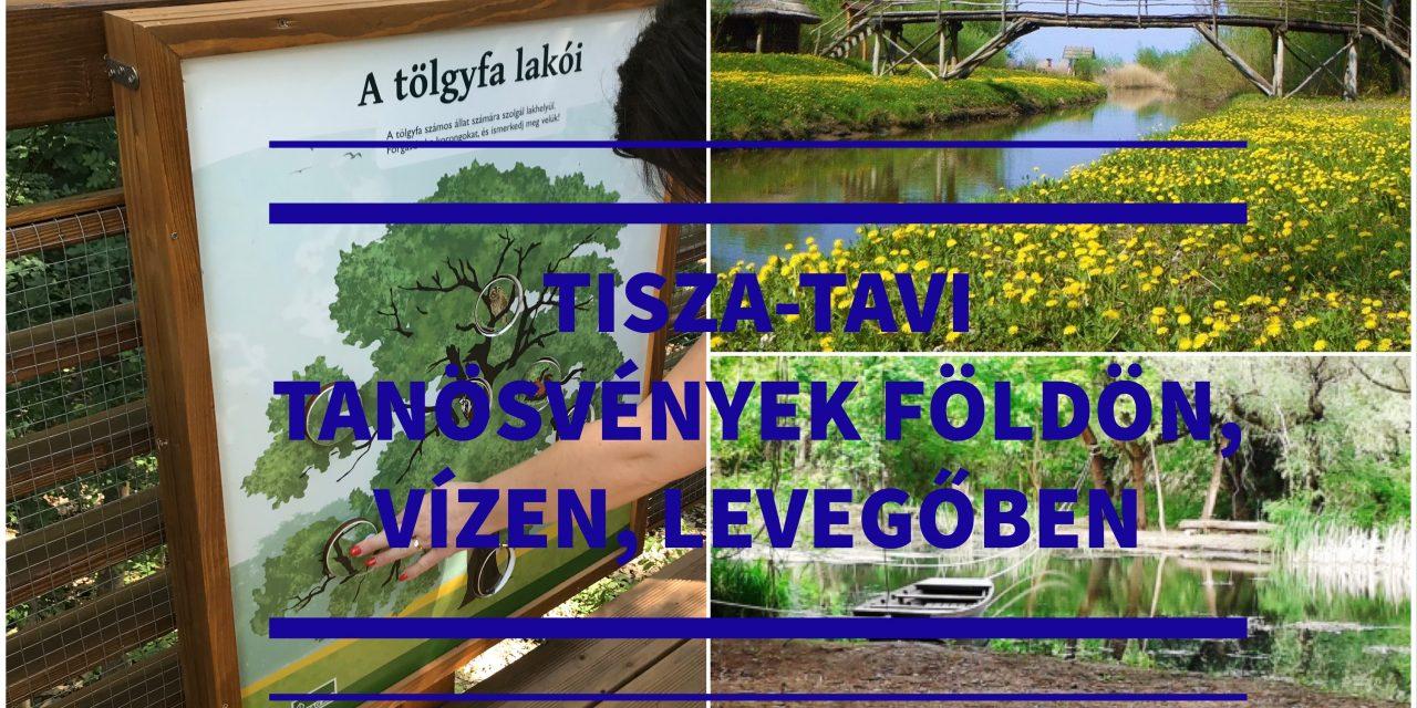 TISZA-TAVI TANÖSVÉNYEK FÖLDÖN, VÍZEN, LEVEGŐBEN